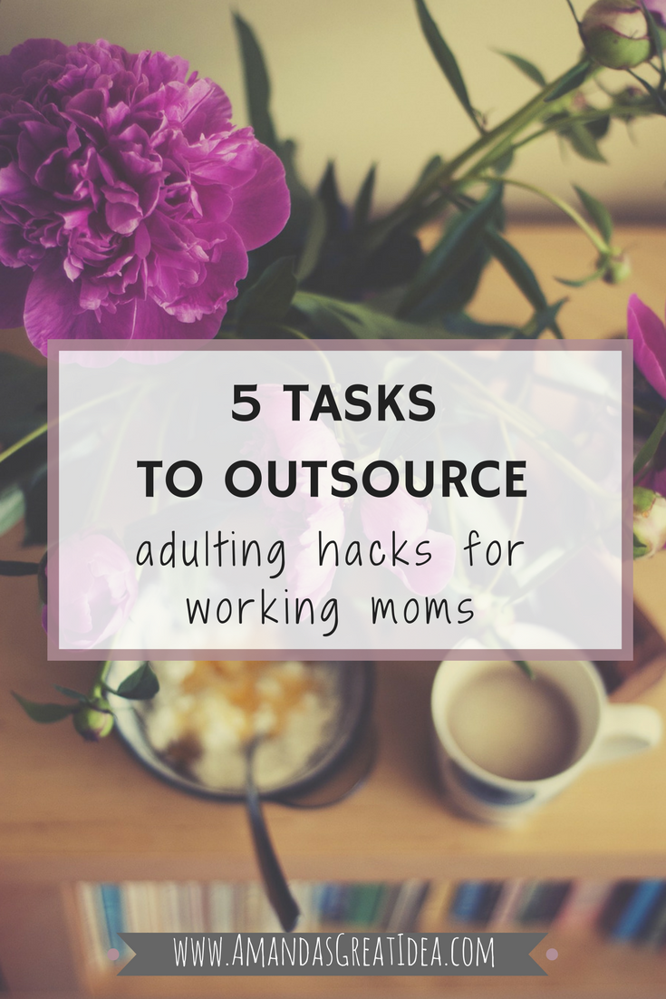 5 Tasks To Outsource: Adulting Hacks for Working Moms