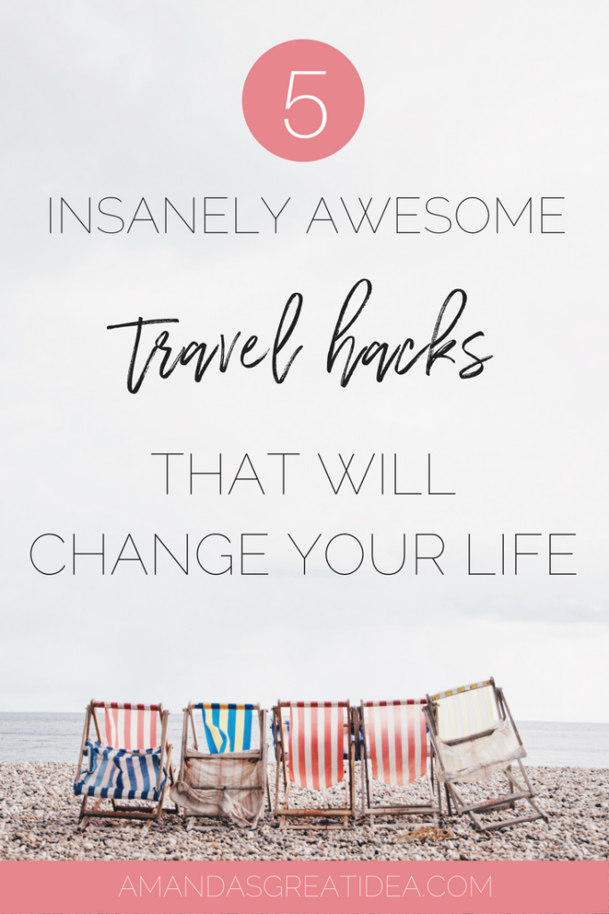 5 Insanely Awesome Travel Hacks That Will Change Your Life
