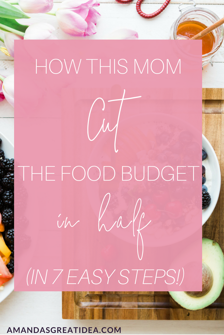 How To Drastically Reduce Your Food Budget in 7 Easy Steps: Follow the exact way one mom cut her family of four's $1000/month food spending in half!