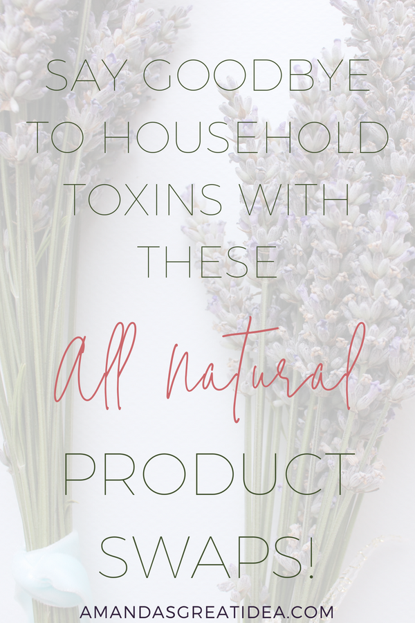 text reading Say Goodbye to Household Toxins with these all natural product swaps on a transparent overlay over bundles of lavender